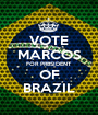 VOTE MARCOS FOR PRESIDENT OF BRAZIL - Personalised Poster A1 size