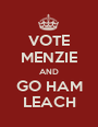 VOTE MENZIE AND GO HAM LEACH - Personalised Poster A1 size