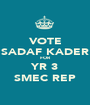 VOTE SADAF KADER FOR YR 3 SMEC REP - Personalised Poster A1 size