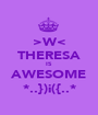 >W< THERESA IS AWESOME *..})i({..* - Personalised Poster A1 size