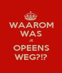 WAAROM WAS JE OPEENS WEG?!? - Personalised Poster A1 size