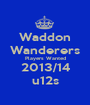 Waddon Wanderers Players Wanted 2013/14 u12s - Personalised Poster A1 size