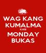 WAG KANG KUMALMA KASI MONDAY BUKAS - Personalised Poster A1 size