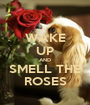 WAKE UP AND SMELL THE ROSES - Personalised Poster A1 size
