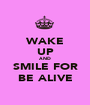 WAKE UP AND SMILE FOR BE ALIVE - Personalised Poster A1 size