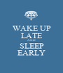 WAKE UP LATE AND SLEEP EARLY - Personalised Poster A1 size