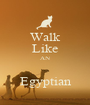 Walk Like AN  Egyptian - Personalised Poster A1 size