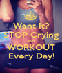 Want It? STOP Crying AND WORKOUT Every Day! - Personalised Poster A1 size