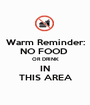 Warm Reminder: NO FOOD  OR DRINK IN THIS AREA - Personalised Poster A1 size