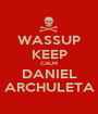 WASSUP KEEP CALM DANIEL ARCHULETA - Personalised Poster A1 size