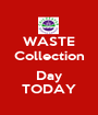 WASTE Collection  Day TODAY - Personalised Poster A1 size