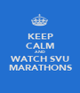 KEEP CALM AND WATCH SVU MARATHONS - Personalised Poster A1 size