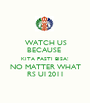 WATCH US BECAUSE  KITA PASTI BISA! NO MATTER WHAT RS UI 2011 - Personalised Poster A1 size