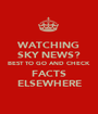 WATCHING SKY NEWS? BEST TO GO AND CHECK FACTS ELSEWHERE - Personalised Poster A1 size