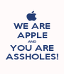 WE ARE APPLE AND YOU ARE ASSHOLES! - Personalised Poster A1 size