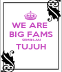 WE ARE  BIG FAMS SEMBILAN TUJUH  - Personalised Poster A1 size
