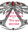 We are Everywhere and We are anyone - Personalised Poster A1 size