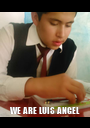 WE ARE LUIS ANGEL - Personalised Poster A1 size