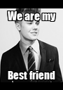 We are my Best friend - Personalised Poster A1 size
