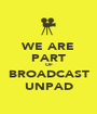 WE ARE PART OF BROADCAST UNPAD - Personalised Poster A1 size