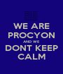 WE ARE PROCYON AND WE DONT KEEP CALM - Personalised Poster A1 size