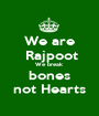 We are  Rajpoot We break  bones not Hearts - Personalised Poster A1 size