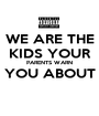 WE ARE THE KIDS YOUR PARENTS WARN YOU ABOUT  - Personalised Poster A1 size