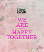 WE ARE VERY HAPPY TOGETHER - Personalised Poster A1 size