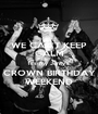 WE CAN'T KEEP CALM It's my Jonty's CROWN BIRTHDAY WEEKEND - Personalised Poster A1 size