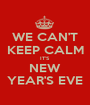 WE CAN'T KEEP CALM IT'S NEW YEAR'S EVE - Personalised Poster A1 size