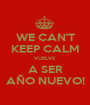 WE CAN'T KEEP CALM VUELVE A SER AÑO NUEVO! - Personalised Poster A1 size