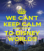 WE CAN'T KEEP CALM WE'RE GOING TO DISNEY WORLD!!! - Personalised Poster A1 size