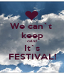 We can`t  keep calm! It`s FESTIVAL! - Personalised Poster A1 size