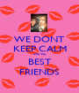 WE DONT KEEP CALM WE'RE BEST FRIENDS - Personalised Poster A1 size