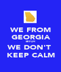 WE FROM GEORGIA BITCH WE DON'T  KEEP CALM - Personalised Poster A1 size