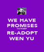 WE HAVE PROMISES TO KEEP  RE-ADOPT WEN YU - Personalised Poster A1 size