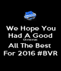 We Hope You Had A Good Christmas  All The Best  For 2016 #BVR - Personalised Poster A1 size