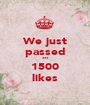 We just passed *** 1500 likes - Personalised Poster A1 size