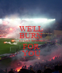 WE'LL BURN EVERYWHERE FOR YOU - Personalised Poster A1 size