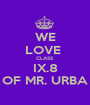 WE LOVE  CLASS IX.8 OF MR. URBA - Personalised Poster A1 size