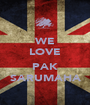 WE LOVE  PAK SARUMAHA - Personalised Poster A1 size