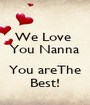 We Love  You Nanna  You areThe Best! - Personalised Poster A1 size