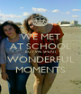 WE MET AT SCHOOL BUT WE SPENT WONDERFUL MOMENTS - Personalised Poster A1 size