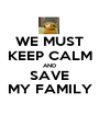 WE MUST KEEP CALM AND SAVE MY FAMILY - Personalised Poster A1 size
