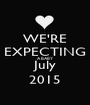 WE'RE EXPECTING A BABY July 2015 - Personalised Poster A1 size