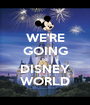 WE'RE GOING to DISNEY WORLD - Personalised Poster A1 size