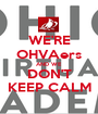 WE'RE OHVAers AND WE DON'T KEEP CALM - Personalised Poster A1 size