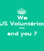 We US Voluntários help, and you ?  - Personalised Poster A1 size