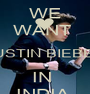 WE WANT  JUSTIN BIEBER IN  INDIA  - Personalised Poster A1 size