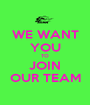 WE WANT YOU TO JOIN OUR TEAM - Personalised Poster A1 size